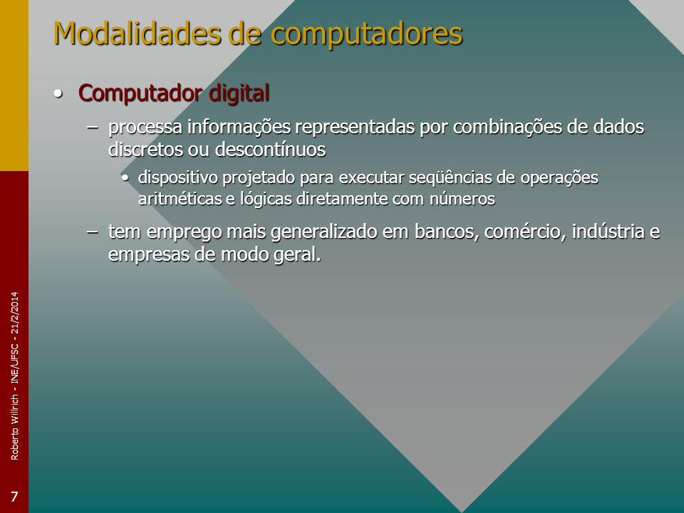 Roberto Willrich - INE/UFSC - 21/2/2014 7 Modalidades de computadores Computador digitalComputador digital –processa informações representadas por com