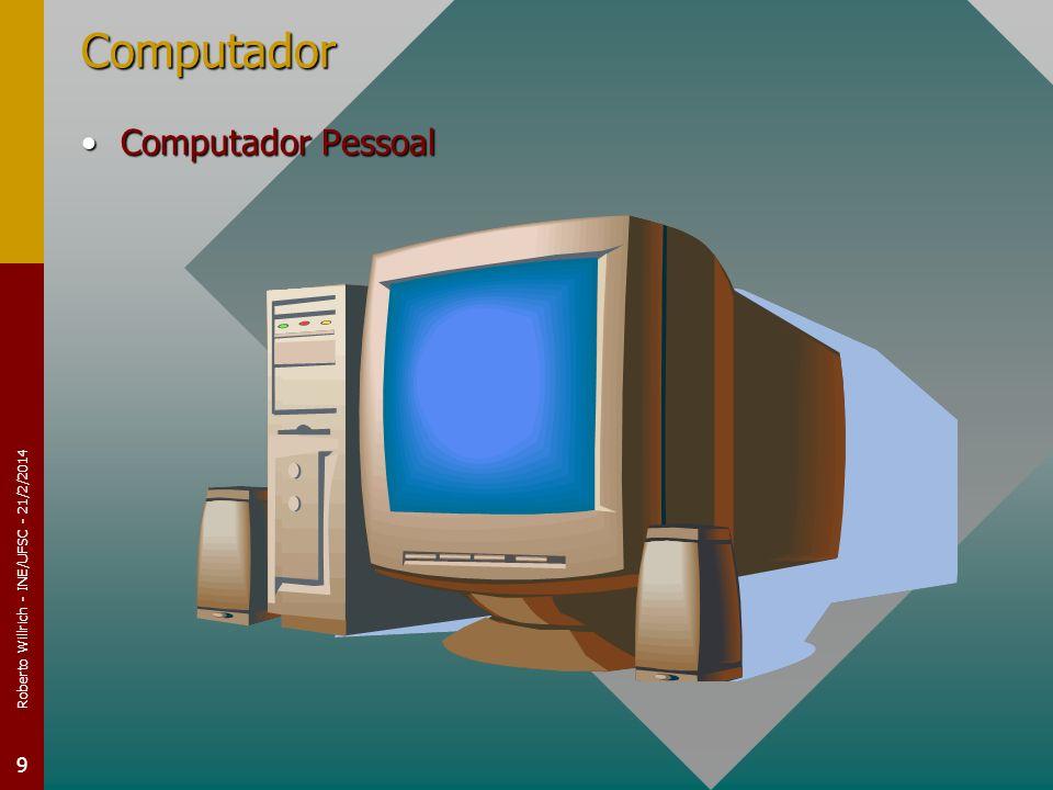 Roberto Willrich - INE/UFSC - 21/2/2014 9 Computador Computador PessoalComputador Pessoal
