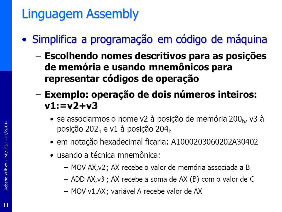 Roberto Willrich - INE/UFSC - 21/2/2014 11 Linguagem Assembly Simplifica a programação em código de máquinaSimplifica a programação em código de máqui