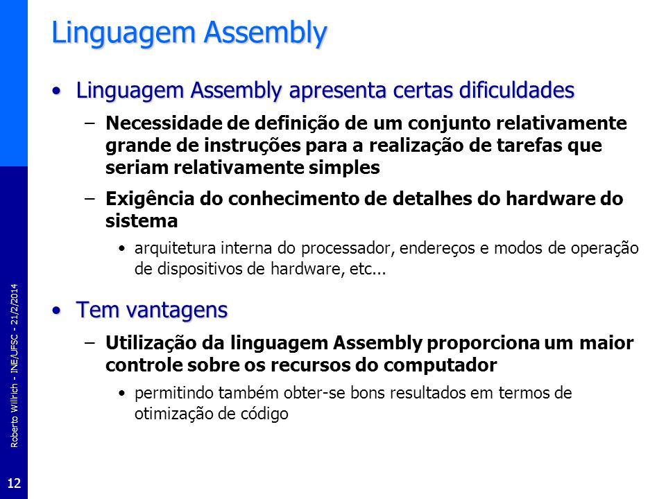 Roberto Willrich - INE/UFSC - 21/2/2014 12 Linguagem Assembly Linguagem Assembly apresenta certas dificuldadesLinguagem Assembly apresenta certas difi