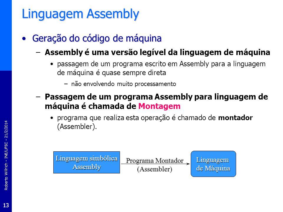 Roberto Willrich - INE/UFSC - 21/2/2014 13 Linguagem Assembly Geração do código de máquinaGeração do código de máquina –Assembly é uma versão legível