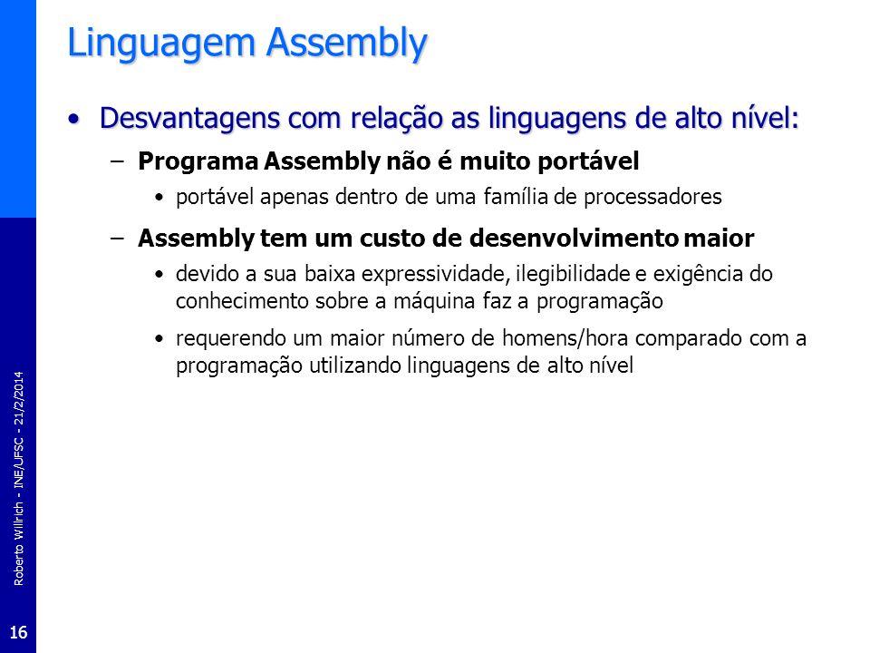 Roberto Willrich - INE/UFSC - 21/2/2014 16 Linguagem Assembly Desvantagens com relação as linguagens de alto nível:Desvantagens com relação as linguag