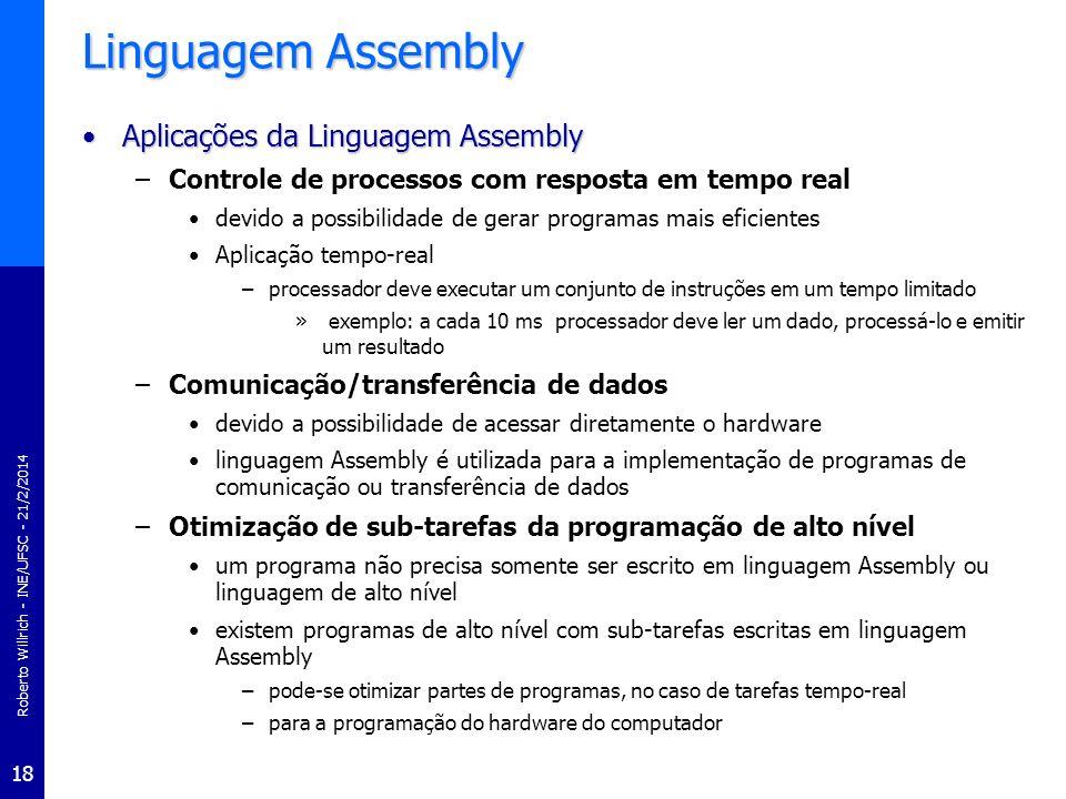 Roberto Willrich - INE/UFSC - 21/2/2014 18 Linguagem Assembly Aplicações da Linguagem AssemblyAplicações da Linguagem Assembly –Controle de processos