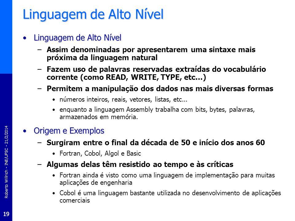 Roberto Willrich - INE/UFSC - 21/2/2014 19 Linguagem de Alto Nível Linguagem de Alto NívelLinguagem de Alto Nível –Assim denominadas por apresentarem