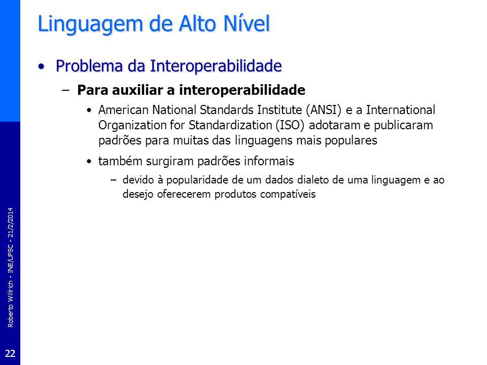 Roberto Willrich - INE/UFSC - 21/2/2014 22 Linguagem de Alto Nível Problema da InteroperabilidadeProblema da Interoperabilidade –Para auxiliar a inter