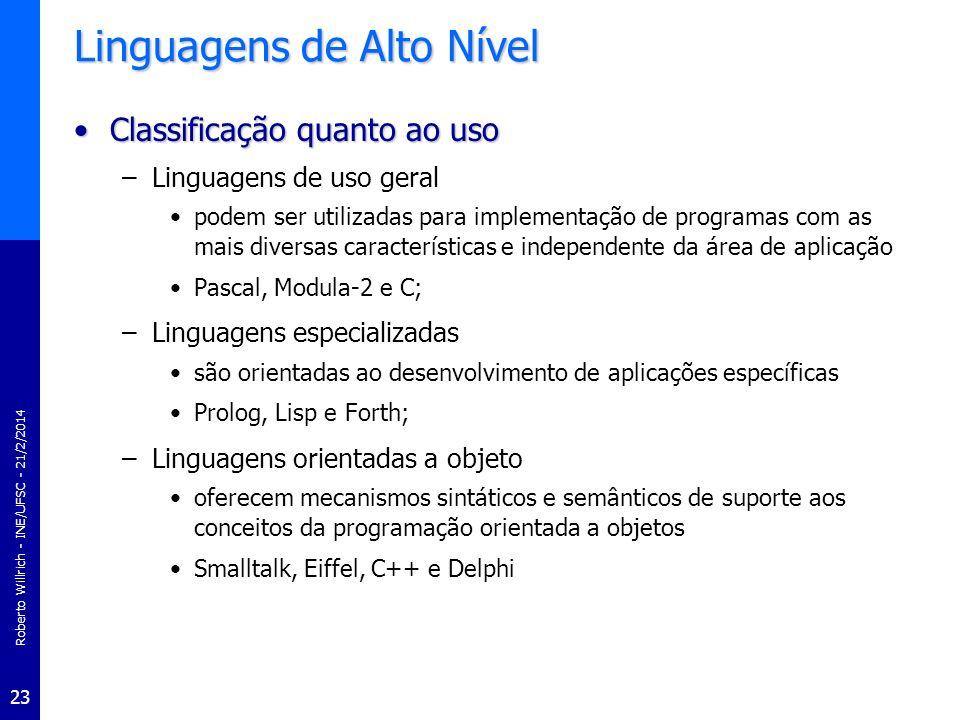 Roberto Willrich - INE/UFSC - 21/2/2014 23 Linguagens de Alto Nível Classificação quanto ao usoClassificação quanto ao uso –Linguagens de uso geral po