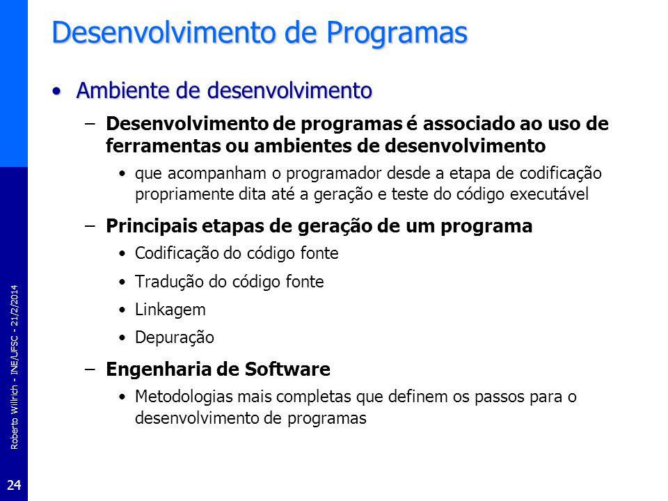 Roberto Willrich - INE/UFSC - 21/2/2014 24 Desenvolvimento de Programas Ambiente de desenvolvimentoAmbiente de desenvolvimento –Desenvolvimento de pro