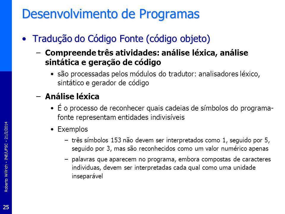 Roberto Willrich - INE/UFSC - 21/2/2014 25 Desenvolvimento de Programas Tradução do Código Fonte (código objeto)Tradução do Código Fonte (código objet