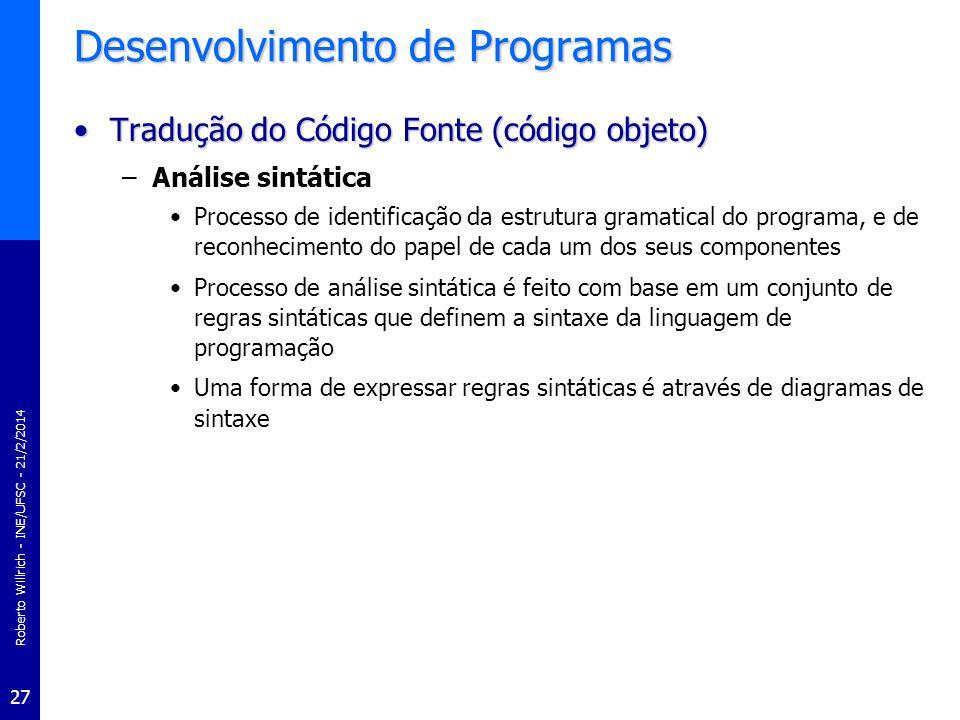 Roberto Willrich - INE/UFSC - 21/2/2014 27 Desenvolvimento de Programas Tradução do Código Fonte (código objeto)Tradução do Código Fonte (código objet