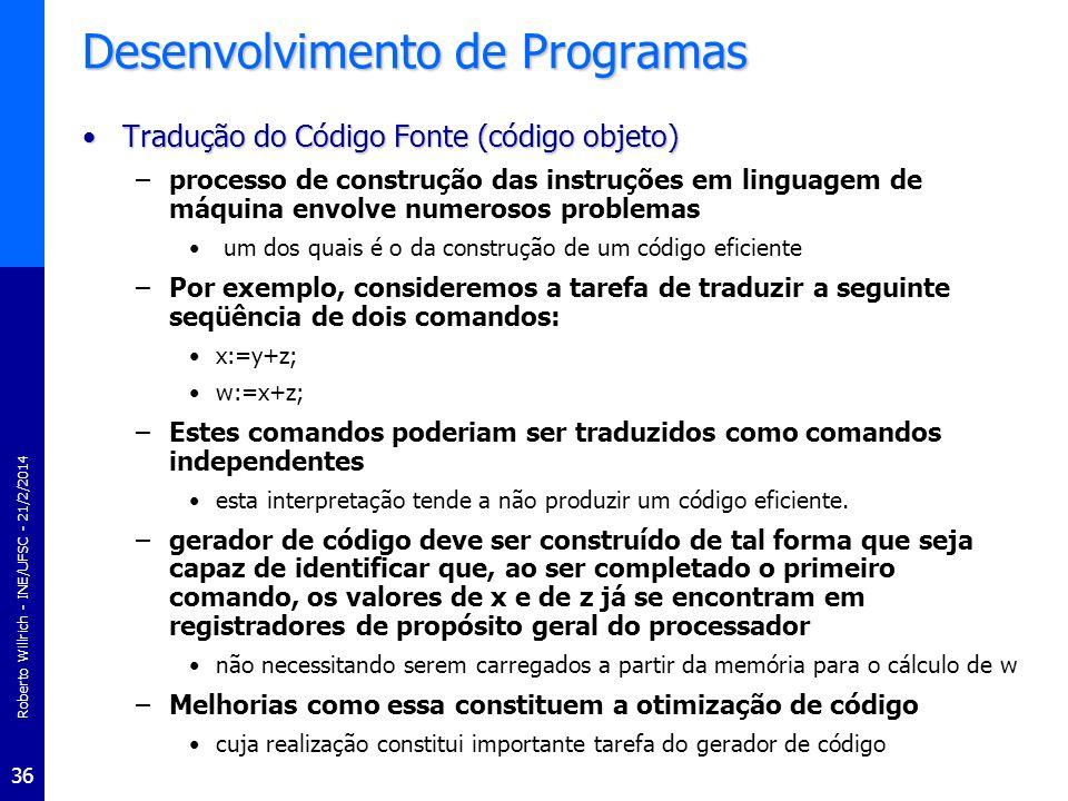 Roberto Willrich - INE/UFSC - 21/2/2014 36 Desenvolvimento de Programas Tradução do Código Fonte (código objeto)Tradução do Código Fonte (código objet