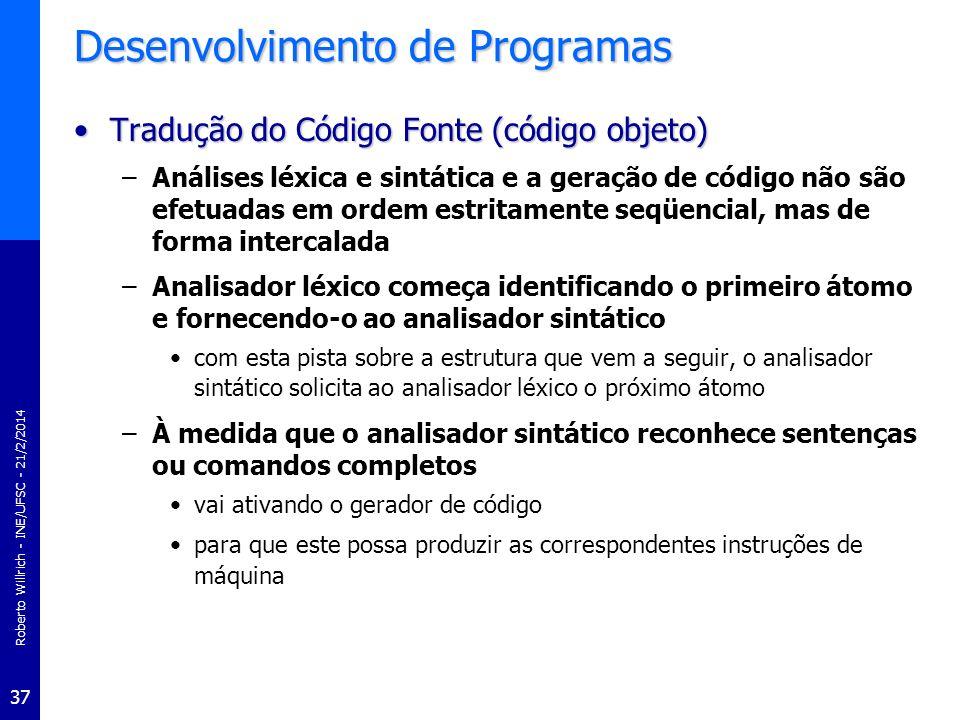 Roberto Willrich - INE/UFSC - 21/2/2014 37 Desenvolvimento de Programas Tradução do Código Fonte (código objeto)Tradução do Código Fonte (código objet