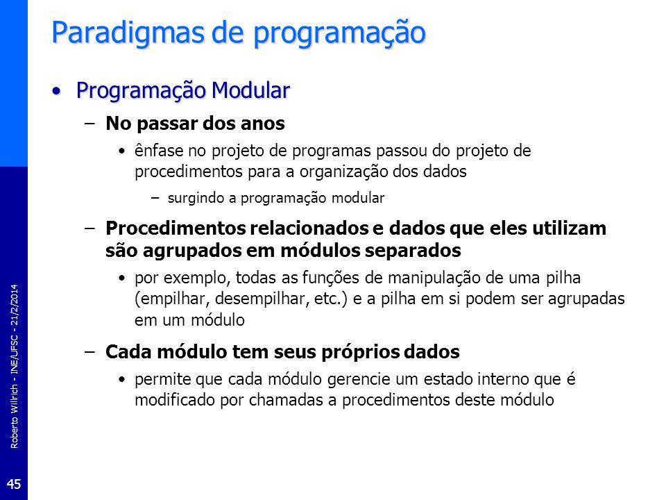 Roberto Willrich - INE/UFSC - 21/2/2014 46 Programação Modular Program InverteNome ; Uses PilhaCar ; VarTam, i : Integer ; Nome, Inverso : String ; Begin Write ( Entre um nome : ) ; Readln ( Nome ) ; Tam := Length ( Nome ) ; For i := 1 To Tam Do Empilha ( Nome [ i ] ) ; Inverso := ; While Not PilhaVazia Do Inverso := Inverso + Retira ; Writeln ( Inverso ) End.