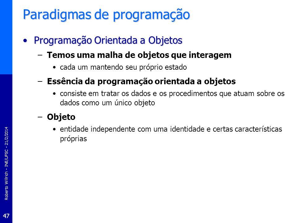 Roberto Willrich - INE/UFSC - 21/2/2014 47 Paradigmas de programação Programação Orientada a ObjetosProgramação Orientada a Objetos –Temos uma malha d