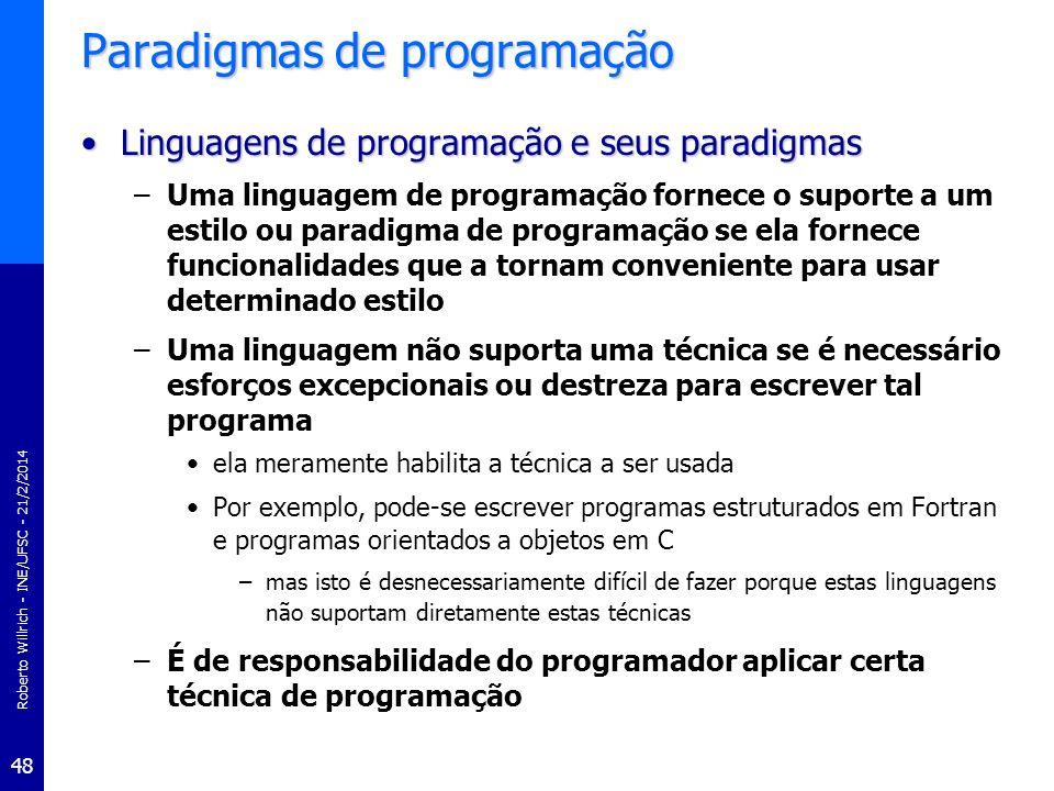 Roberto Willrich - INE/UFSC - 21/2/2014 48 Paradigmas de programação Linguagens de programação e seus paradigmasLinguagens de programação e seus parad