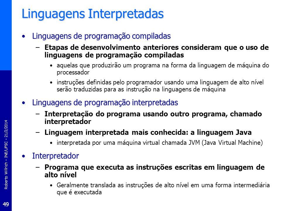 Roberto Willrich - INE/UFSC - 21/2/2014 49 Linguagens Interpretadas Linguagens de programação compiladasLinguagens de programação compiladas –Etapas d