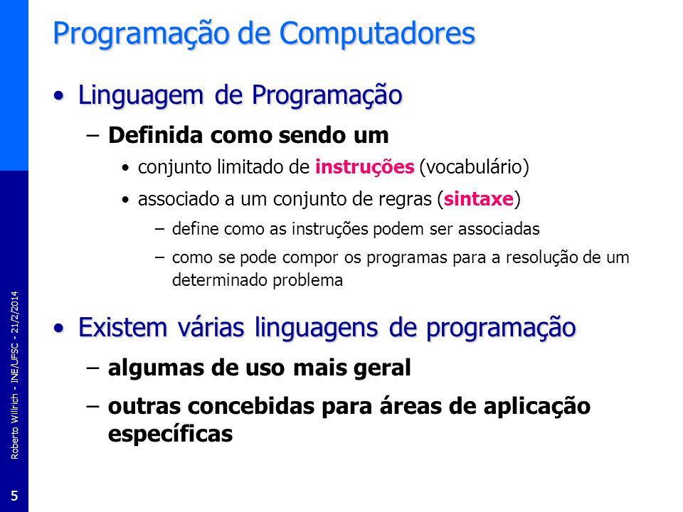 Roberto Willrich - INE/UFSC - 21/2/2014 5 Programação de Computadores Linguagem de ProgramaçãoLinguagem de Programação –Definida como sendo um conjunt