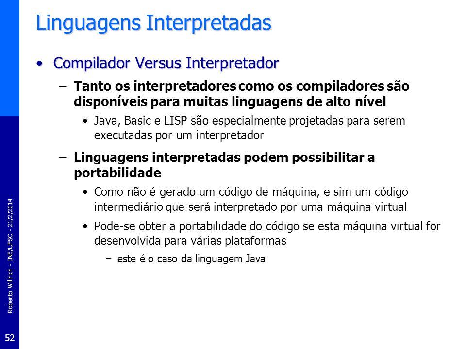 Roberto Willrich - INE/UFSC - 21/2/2014 52 Linguagens Interpretadas Compilador Versus InterpretadorCompilador Versus Interpretador –Tanto os interpret