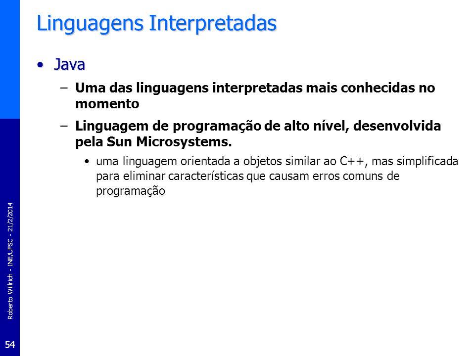 Roberto Willrich - INE/UFSC - 21/2/2014 54 Linguagens Interpretadas JavaJava –Uma das linguagens interpretadas mais conhecidas no momento –Linguagem d