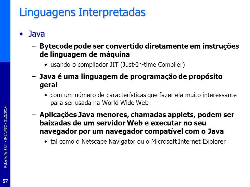 Roberto Willrich - INE/UFSC - 21/2/2014 57 Linguagens Interpretadas JavaJava –Bytecode pode ser convertido diretamente em instruções de linguagem de m