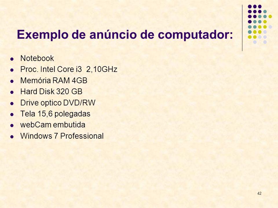 Exemplo de anúncio de computador: Notebook Proc. Intel Core i3 2,10GHz Memória RAM 4GB Hard Disk 320 GB Drive optico DVD/RW Tela 15,6 polegadas webCam
