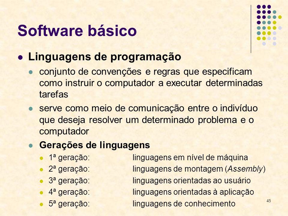45 Software básico Linguagens de programação conjunto de convenções e regras que especificam como instruir o computador a executar determinadas tarefa