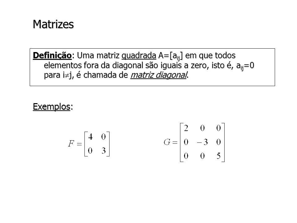 Matrizes Definição: Duas matrizes mxn A=[a ij ] e B=[b ij ] são ditas iguais se a ij =b ij para 1 i m e 1 j n.