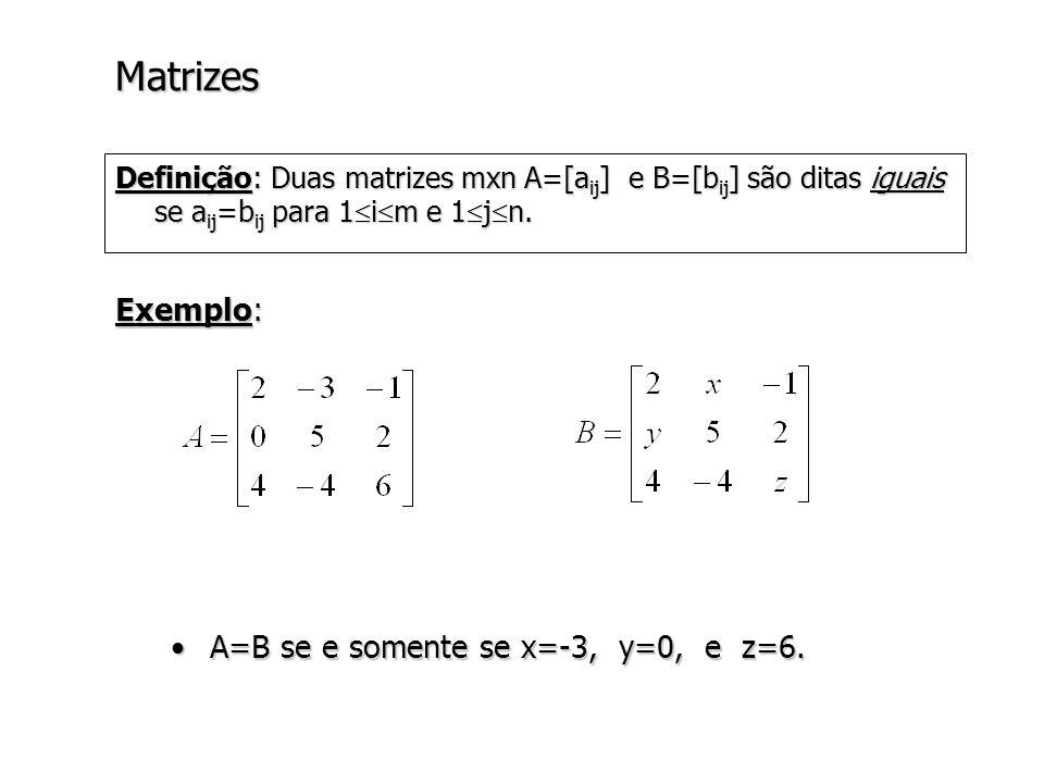 Aritmética de matrizes Def.: Se A=[a ij ] e B=[b ij ] são duas matrizes mxn, então a soma de A e B é a matriz C=[c ij ], de ordem mxn, definida por: Exemplo: c ij = a ij + b ij (1 i m, 1 j n)