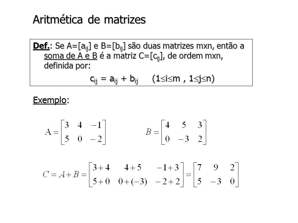 Propriedades de matrizes transpostas Teorema: Se A e B são matrizes, então: Exemplo: a) (A t ) t = A b) (A+B) t = A t + B t c) (A.B) t = B t.A t Definição: Uma matriz A=[a ij ] é chamada simétrica se A t =A se A é simétrica, A deve ser uma matriz quadrada.se A é simétrica, A deve ser uma matriz quadrada.