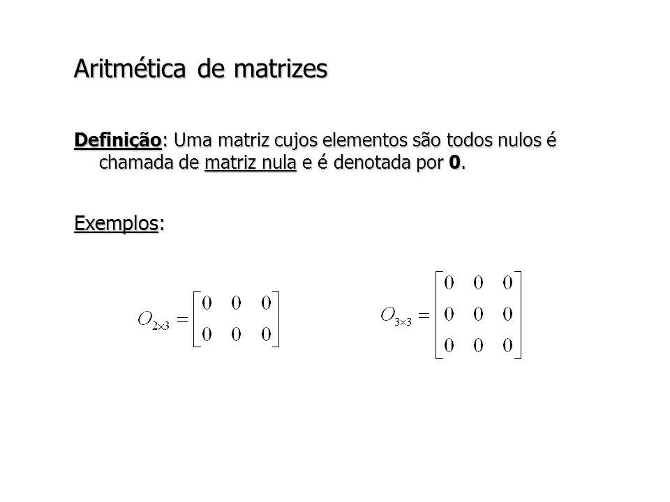 Propriedades da soma de matrizes Teorema: a) A + B = B + A b) (A + B) + C = A+ (B + C) c) A + 0 = 0 + A = A