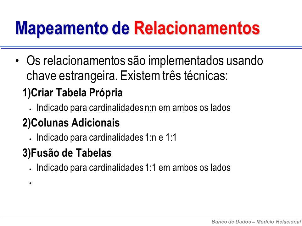 Banco de Dados – Modelo Relacional Mapeamento de Relacionamentos Os relacionamentos são implementados usando chave estrangeira.