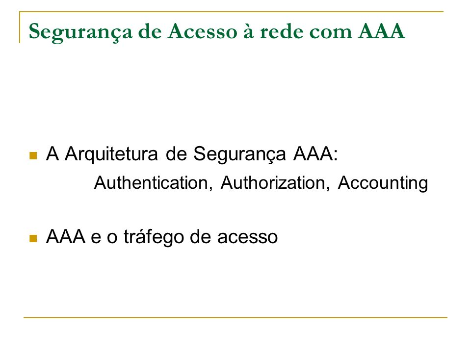 Segurança de Acesso à rede com AAA A Arquitetura de Segurança AAA: Authentication, Authorization, Accounting AAA e o tráfego de acesso