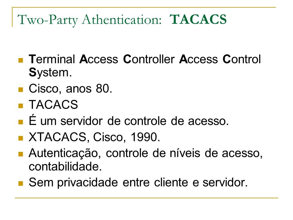 Two-Party Athentication: TACACS Terminal Access Controller Access Control System.