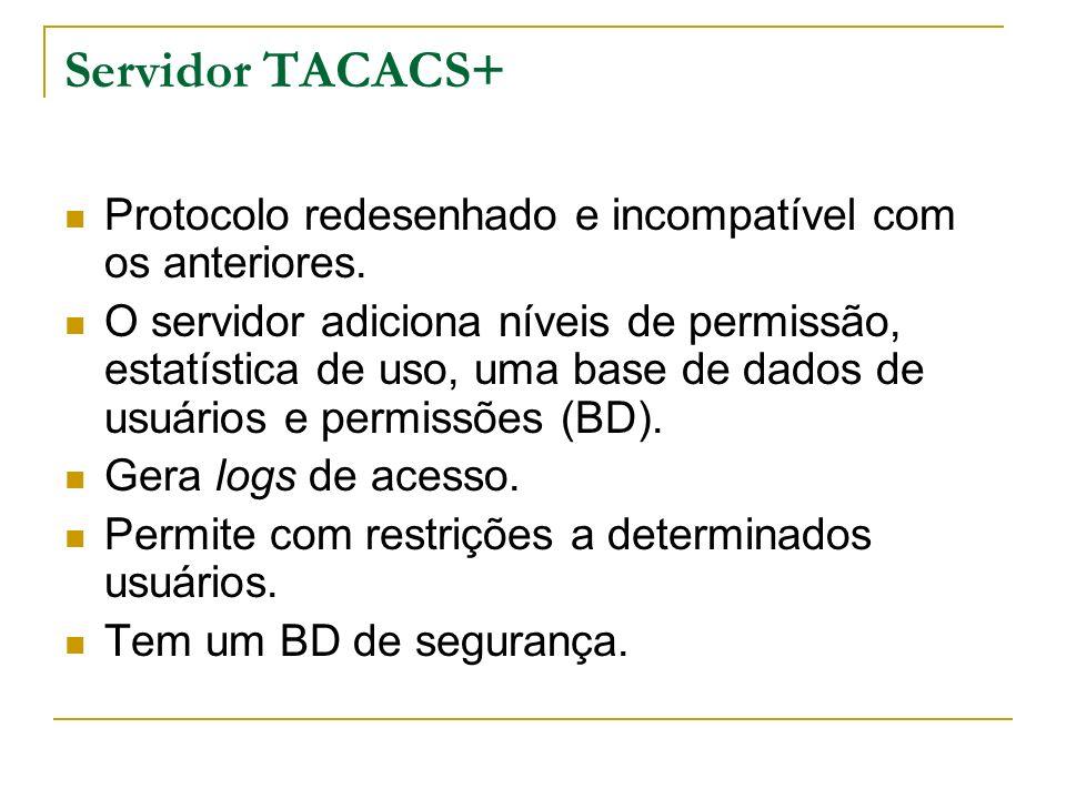 Servidor TACACS+ Protocolo redesenhado e incompatível com os anteriores. O servidor adiciona níveis de permissão, estatística de uso, uma base de dado