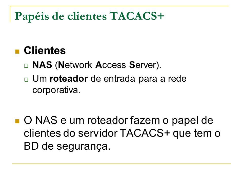 Papéis de clientes TACACS+ Clientes NAS (Network Access Server). Um roteador de entrada para a rede corporativa. O NAS e um roteador fazem o papel de