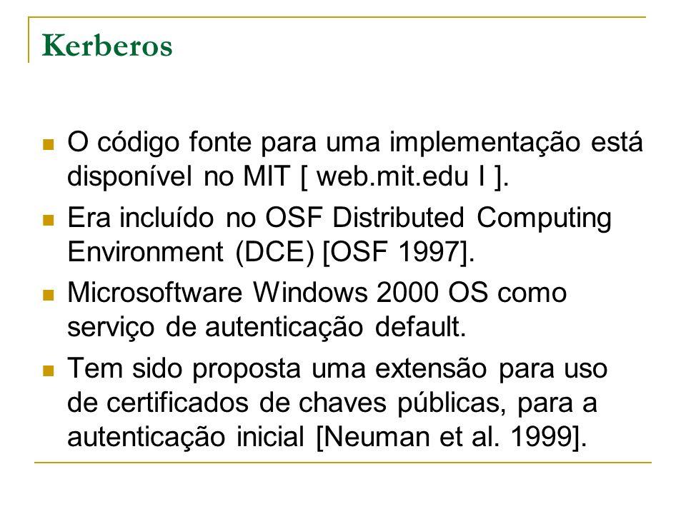 Kerberos O código fonte para uma implementação está disponível no MIT [ web.mit.edu I ]. Era incluído no OSF Distributed Computing Environment (DCE) [