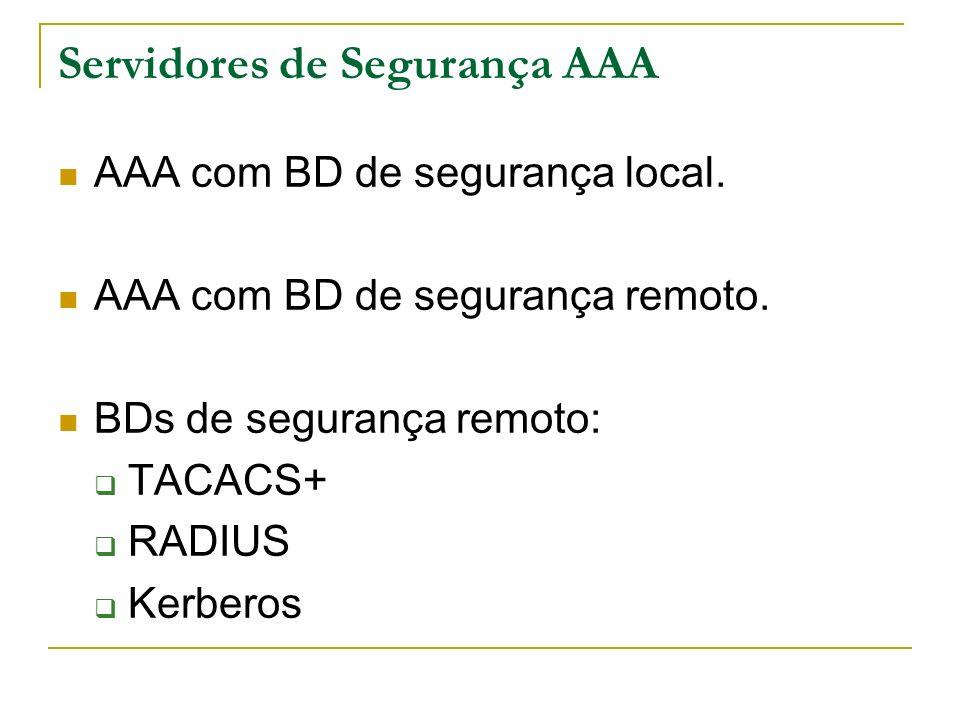 Servidores de Segurança AAA AAA com BD de segurança local. AAA com BD de segurança remoto. BDs de segurança remoto: TACACS+ RADIUS Kerberos