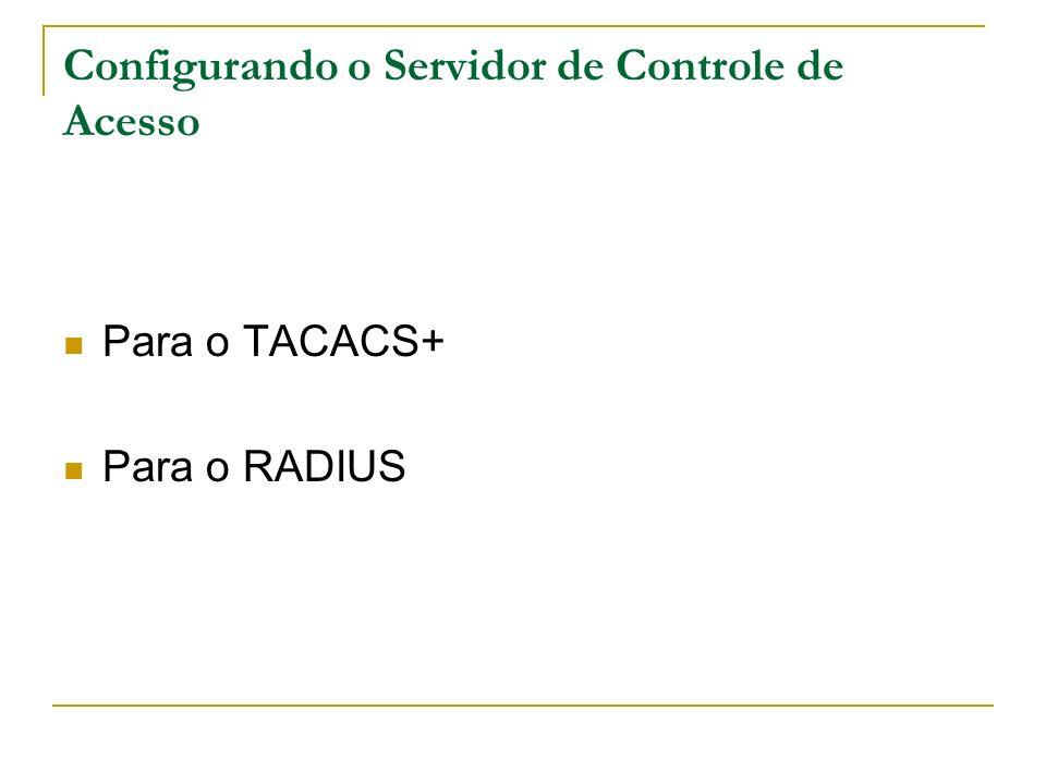 Configurando o Servidor de Controle de Acesso Para o TACACS+ Para o RADIUS