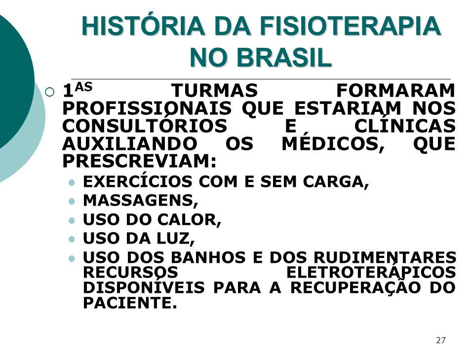 27 HISTÓRIA DA FISIOTERAPIA NO BRASIL 1 AS TURMAS FORMARAM PROFISSIONAIS QUE ESTARIAM NOS CONSULTÓRIOS E CLÍNICAS AUXILIANDO OS MÉDICOS, QUE PRESCREVI