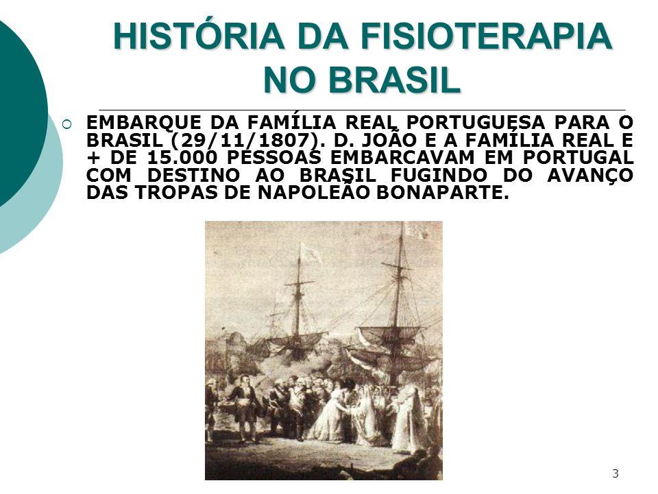 3 HISTÓRIA DA FISIOTERAPIA NO BRASIL EMBARQUE DA FAMÍLIA REAL PORTUGUESA PARA O BRASIL (29/11/1807). D. JOÃO E A FAMÍLIA REAL E + DE 15.000 PESSOAS EM