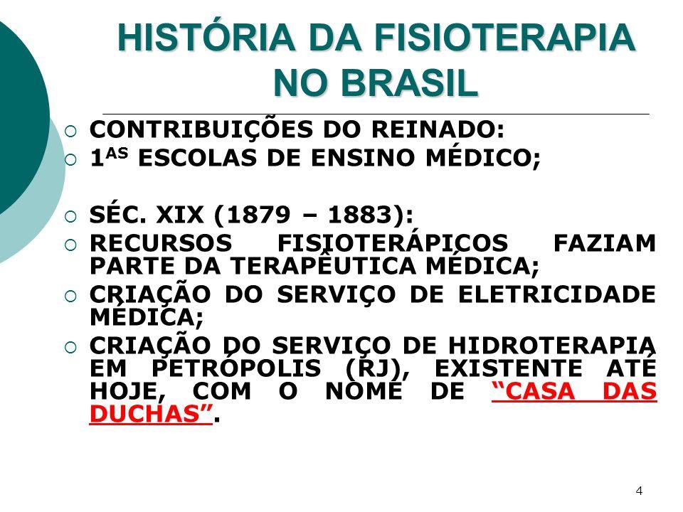 25 HISTÓRIA DA FISIOTERAPIA NO BRASIL CURIOSAMENTE, OS CURSOS DE FISIOTERAPIA INICIAM-SE EM SÃO PAULO ANTES DO RIO, APESAR DOS 1 OS SERVIÇOS TEREM SE DESENVOLVIDO NA ANTIGA CAPITAL FEDERAL.