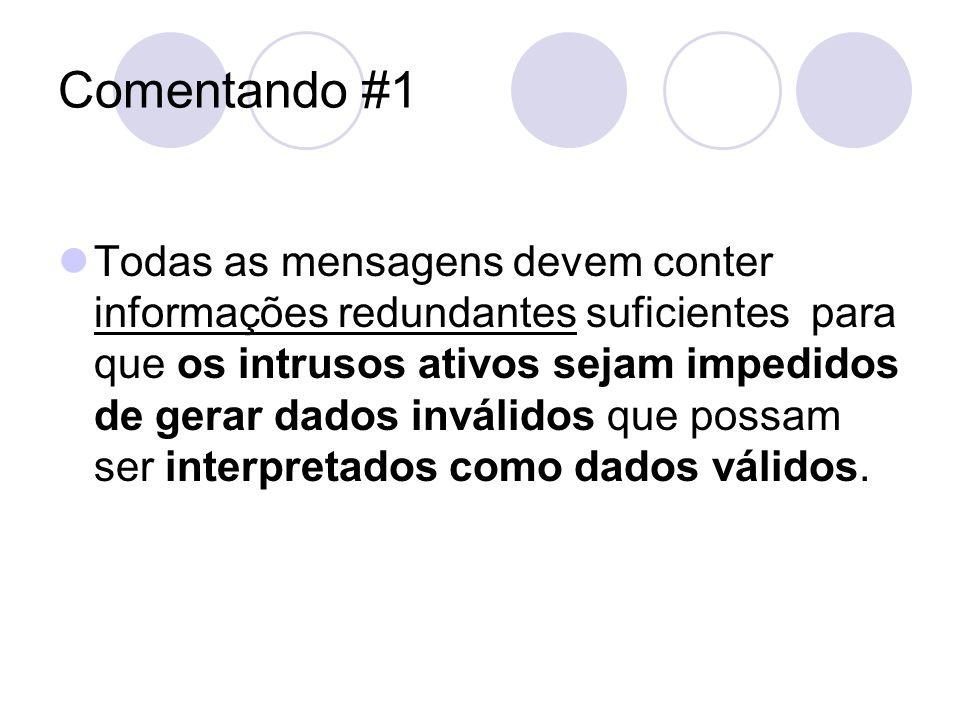 Comentando #1 Todas as mensagens devem conter informações redundantes suficientes para que os intrusos ativos sejam impedidos de gerar dados inválidos