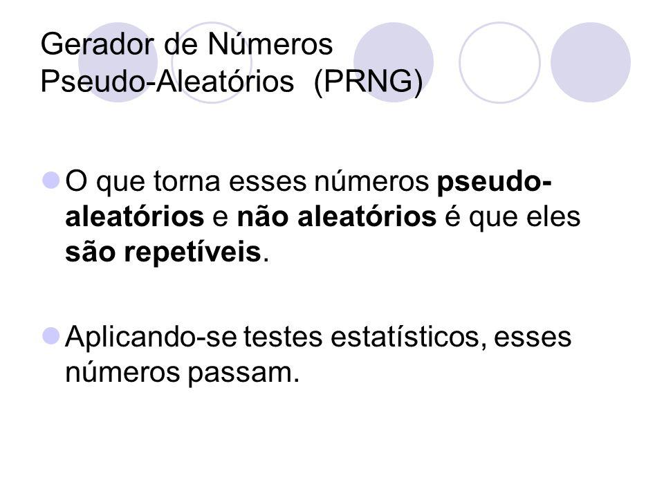 Gerador de Números Pseudo-Aleatórios (PRNG) O que torna esses números pseudo- aleatórios e não aleatórios é que eles são repetíveis. Aplicando-se test