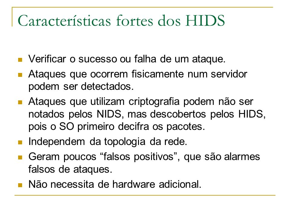 Características fracas dos HIDS Fica difícil de configurar e gerenciar em todos os hosts de uma rede.