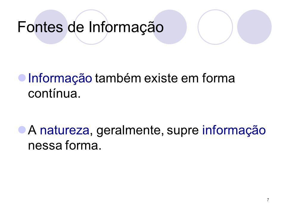7 Fontes de Informação Informação também existe em forma contínua. A natureza, geralmente, supre informação nessa forma.