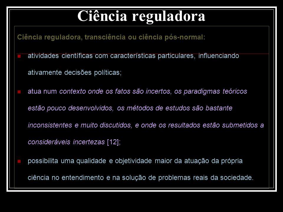 Ciência reguladora Ciência reguladora, transciência ou ciência pós-normal: atividades científicas com características particulares, influenciando ativ