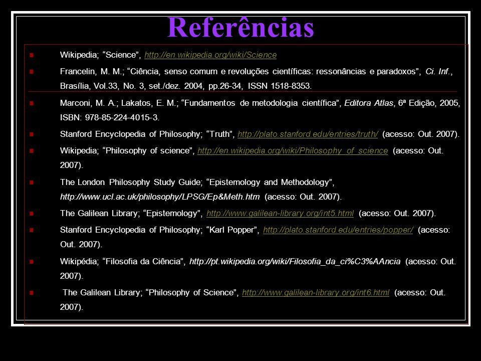 Referências Wikipedia; Science, http://en.wikipedia.org/wiki/Sciencehttp://en.wikipedia.org/wiki/Science Francelin, M. M.; Ciência, senso comum e revo