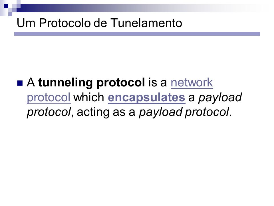Um Protocolo de Tunelamento A tunneling protocol is a network protocol which encapsulates a payload protocol, acting as a payload protocol.network pro