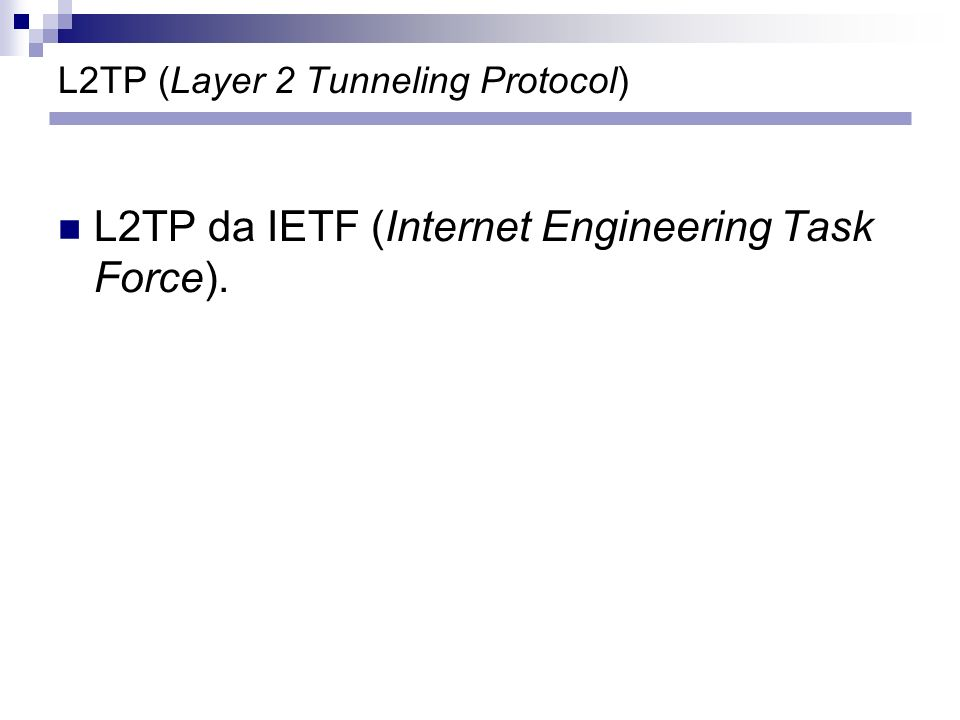 L2TP (Layer 2 Tunneling Protocol) L2TP da IETF (Internet Engineering Task Force).