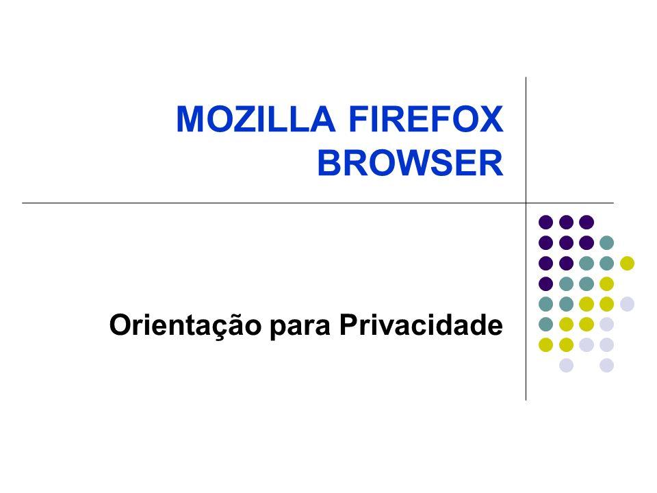 MOZILLA FIREFOX BROWSER Orientação para Privacidade