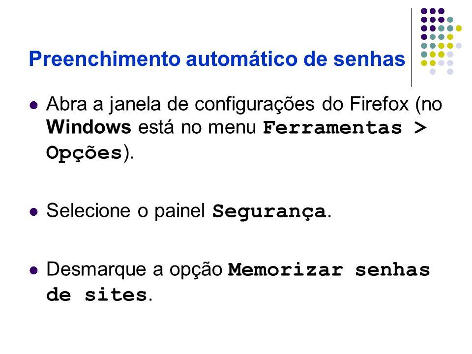 Preenchimento automático de senhas Abra a janela de configurações do Firefox (no Windows está no menu Ferramentas > Opções ). Selecione o painel Segur